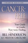 """Cancer Free"" - Your Guide to Gentle, Non-Toxic Healing by Bill Henderson"